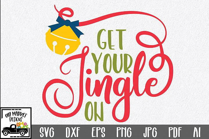 Christmas SVG Cut File - Get Your Jingle On SVG DXF EPS PNG