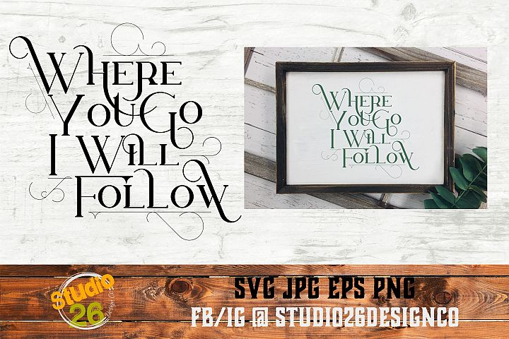 Where you go I will follow - SVG PNG EPS