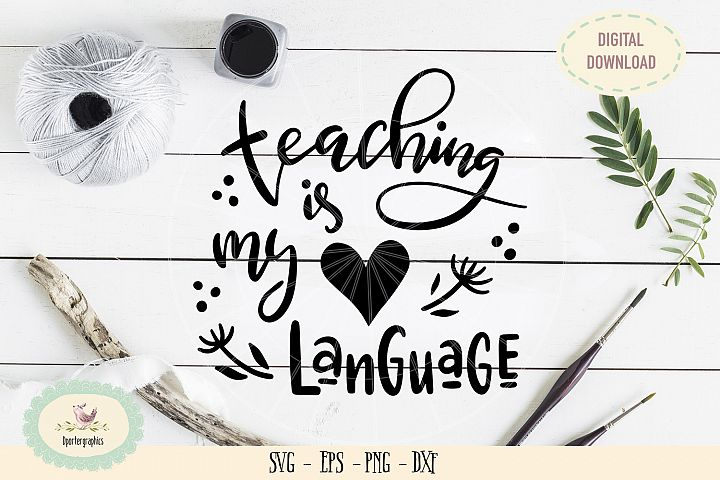 Teaching is my language SVG PNG hand lettered