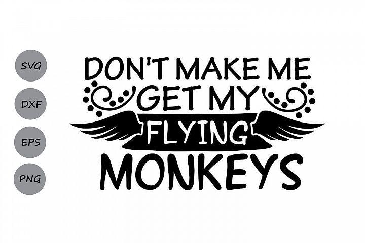 Dont Make Me Get My Flying Monkeys Svg, Halloween Svg.