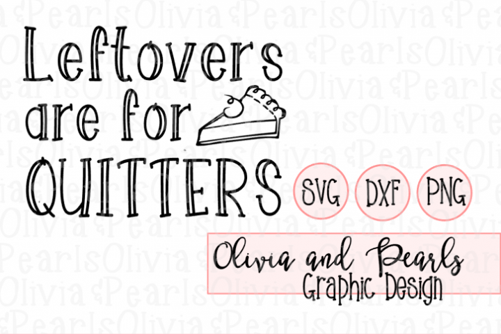 Leftovers are for Quitters, Thanksgiving Design, Holiday Design, Fall Designs, Digital Cutting File, SVG, DXF, PNG for Cameo or Cricut