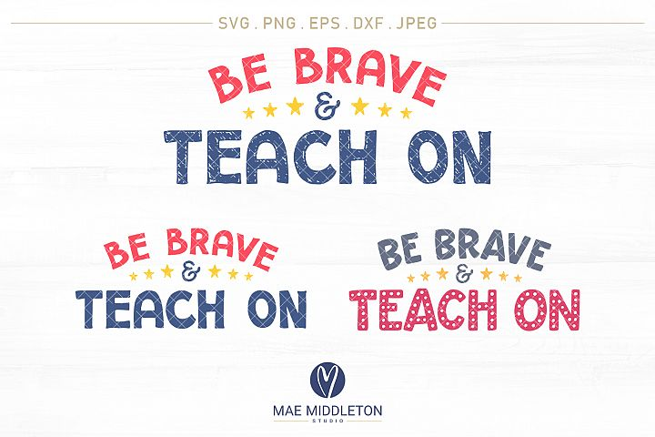 Be Brave & Teach on - printables, svg cut files