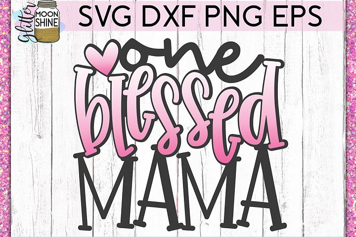 One Blessed Mama SVG DXF PNG EPS Cutting Files