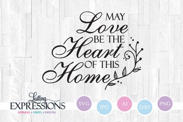 May Love Be The Heart Of This Home // SVG Design