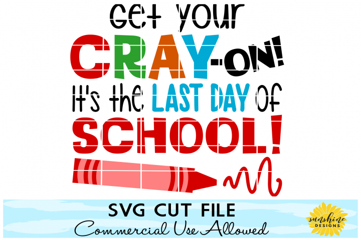GET YOUR CRAY ON ITS THE LAST DAY OF SCHOOL SVG DXF PNG