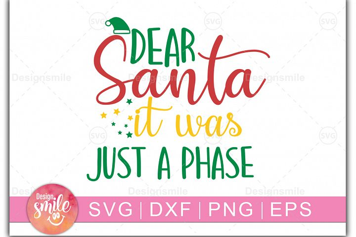 Dear Santa It was Just A Phase SVG DXF PNG EPS Cutting Files