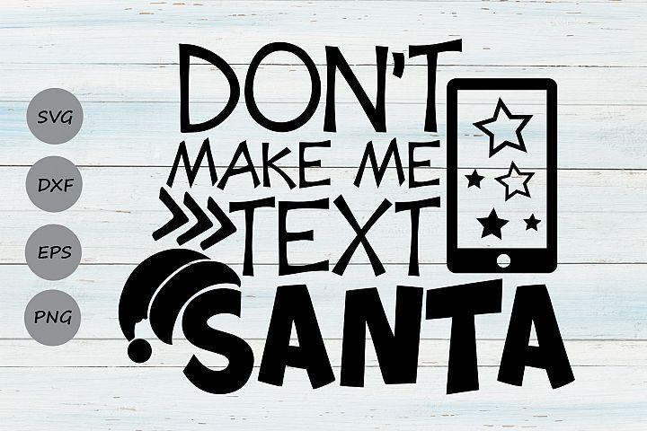 Dont Make Me Text Santa Svg, Christmas Svg, Santa Svg.