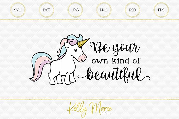 Be Your Own Kind Of Beautiful - Unicorn SVG File