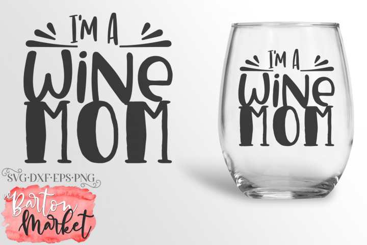 Im A Wine Mom SVG DXF EPS PNG