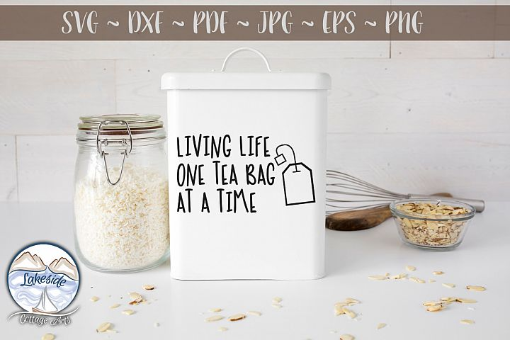 Living Life One Tea Bag at a Time- Tea Lover SVG