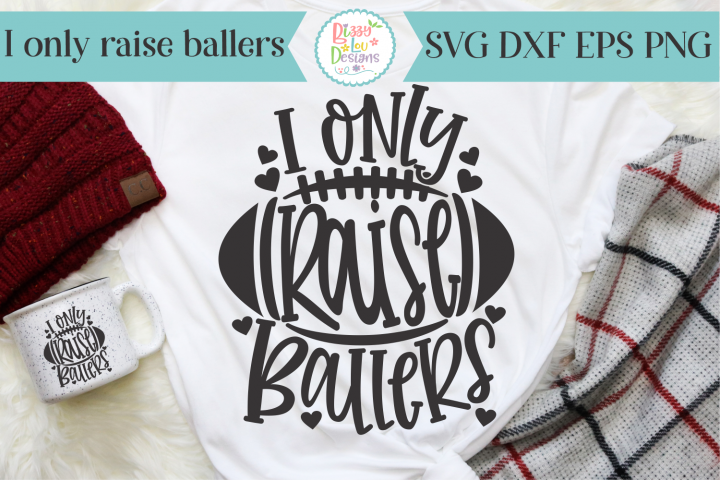 I only raise ballers SVG - Cutting File - Football SVG