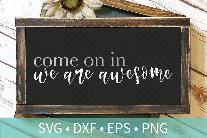 Come In We Are Awesome Sign SVG DXF EPS PNG Clipart Cut File