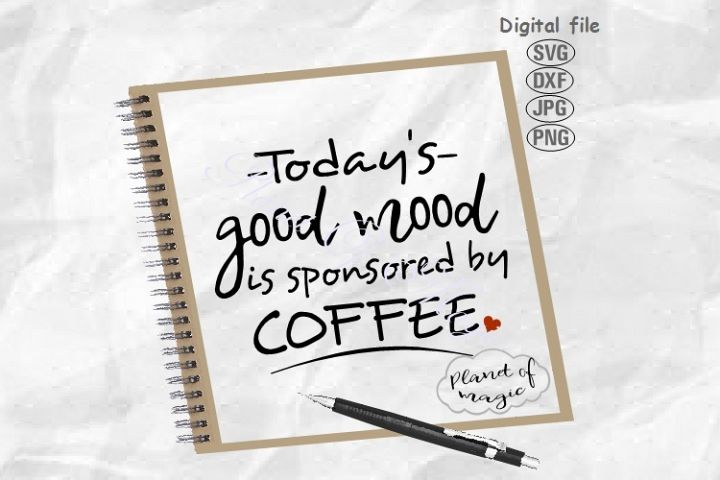 Todays Good Mood Is Sponsored By Coffee Svg, Coffee Svg