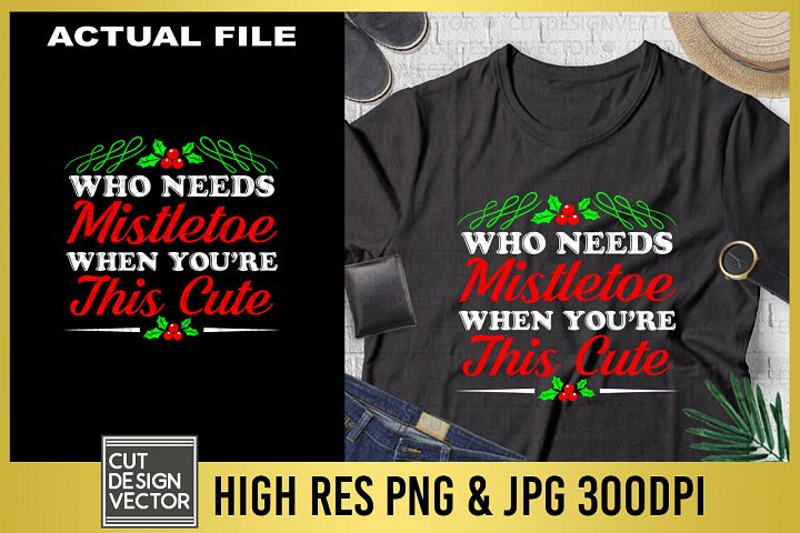 Who Needs Mistletoe When Youre This Cute Sublimation