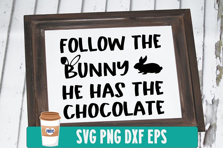 Follow the bunny he has the chocolate svg