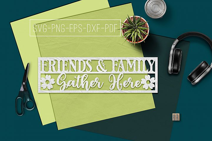 Friends & Family Gather Paper cut Template, Home SVG, PDF