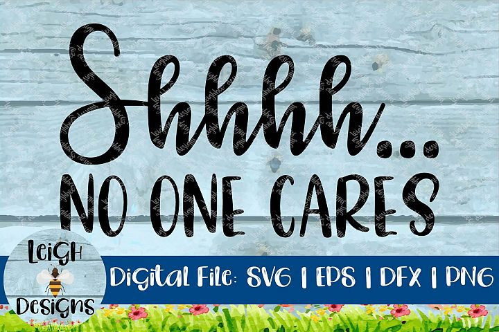 Shhhh...No One Cares Funny Quote Sarcastice Craft File