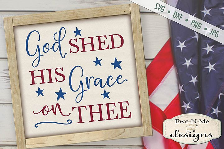 God Shed His Grace on Thee - 4th of July - Patriotic SVG