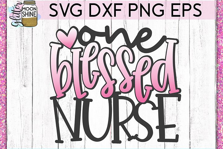 One Blessed Nurse SVG DXF PNG EPS Cutting Files