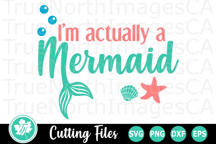 Im Actually a Mermaid - A Summer SVG Cut File