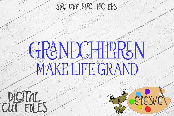 Grandchildren Make Life Grand SVG