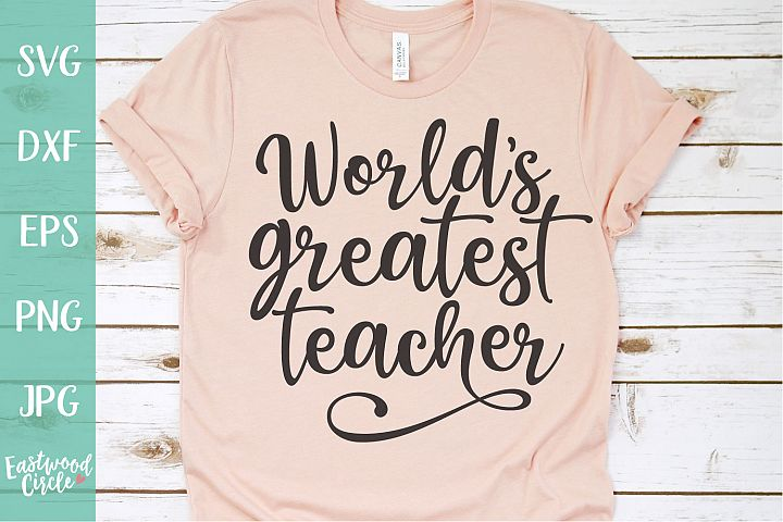 Worlds Greatest Teacher - A Teacher SVG File for Crafters