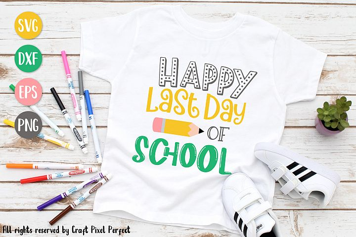 Happy Last Day Of School SVG, EPS, PNG, DXF Files