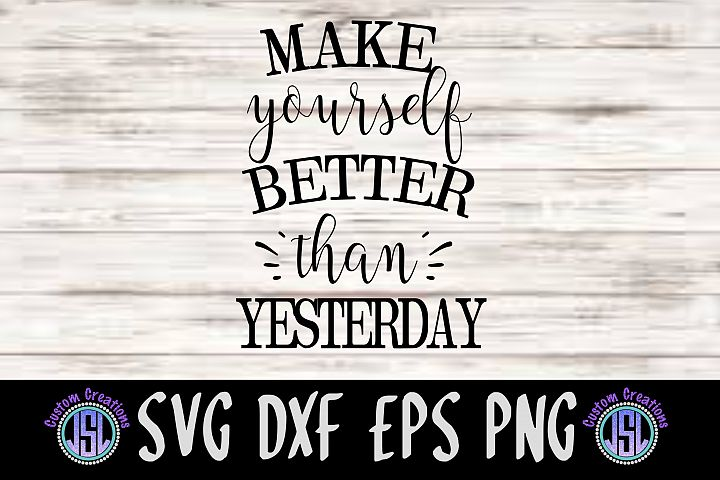 Make Yourself Better Than Yesterday  SVG DXF EPS PNG