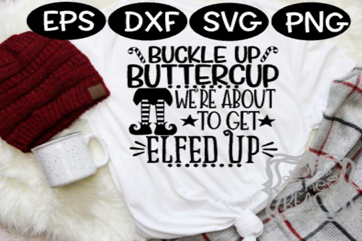 Elfed up, Buckle up Buttercup Were about to get ELFED UP