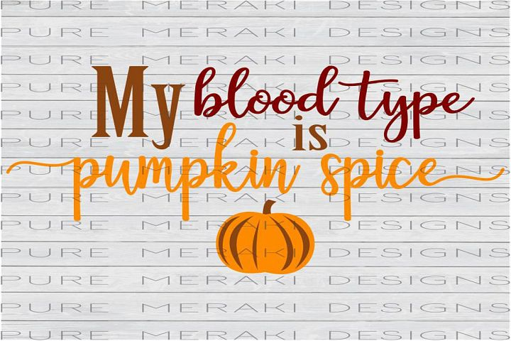 My Blood Type is Pumpkin Spice SVG