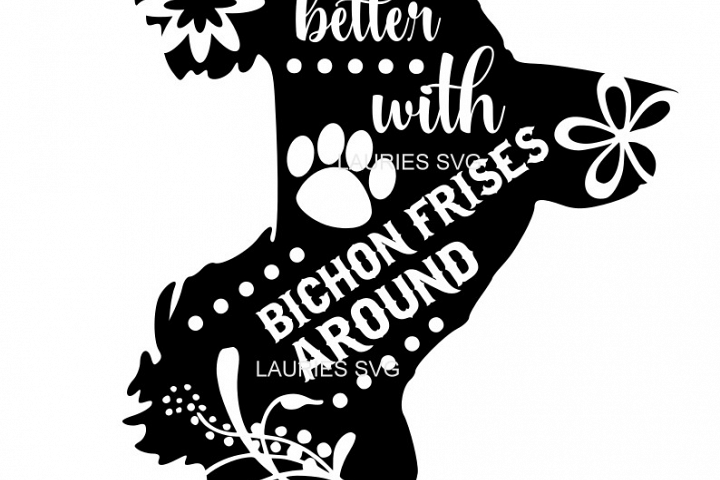 Life is better with  BICHON FRISES  SVG,EPS,DXF,PNG,JPG