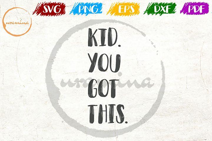 Kid You Got This Kids Room SVG PDF PNG