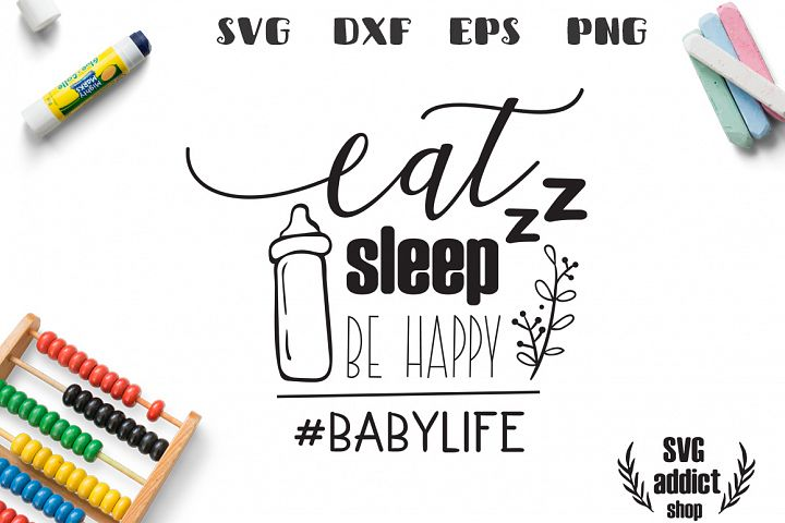 Eat Sleep Be Happy #Babylife Cut File