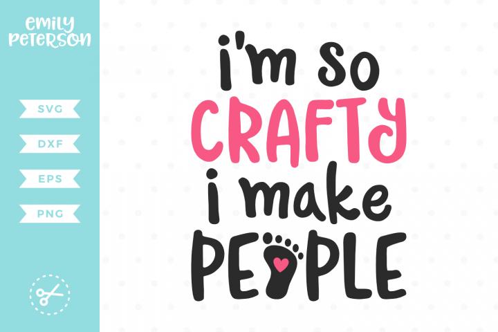 Im So Crafty I Make People SVG DXF EPS PNG