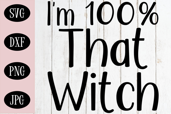 Im 100 Percent That Witch SVG   Halloween Cutting File