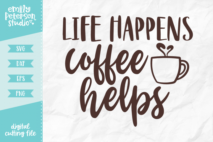 Life Happens Coffee Helps SVG DXF EPS PNG