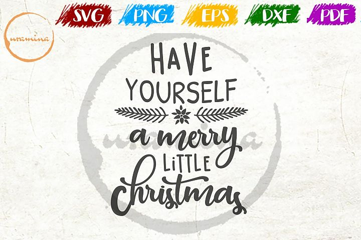 Have Yourself A Merry Little Christmas SVG PDF PNG