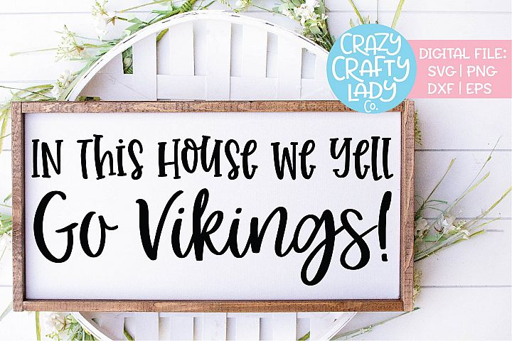 In This House We Yell Go Vikings SVG DXF EPS PNG Cut File