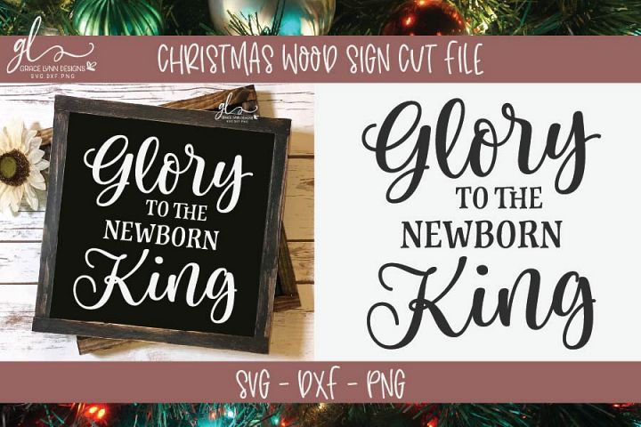Glory To The Newborn King - Christmas SVG Cut File