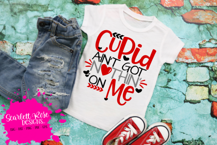 Cupid aint Got Nothin On Me - Valentines Day SVG