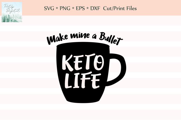 Make mine a Bullet, Keto Life, SVG, Sublimation