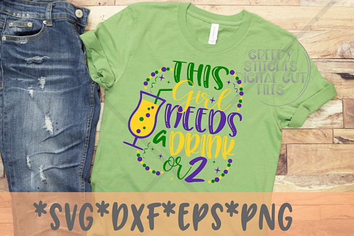 This Girl Needs A Drink or 2 | Mardi Gras SVG DXF EPS PNG