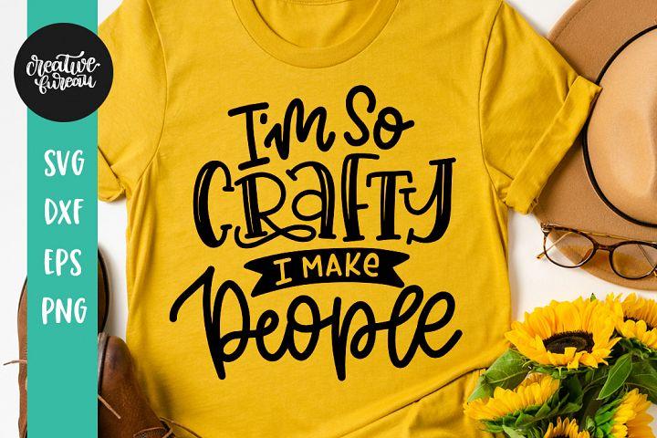 Im So Crafty I Make People SVG, Pregnancy Funny Quote SVG,