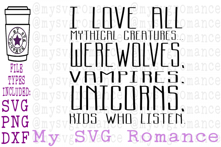 I Love All Mythical Creatures. Werewolves, Vampires SVG PNG