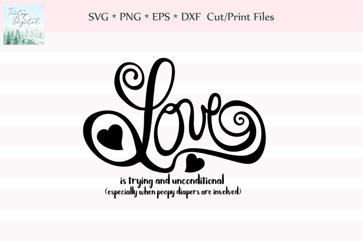 Love is Trying and Unconditional, SVG, Sublimation