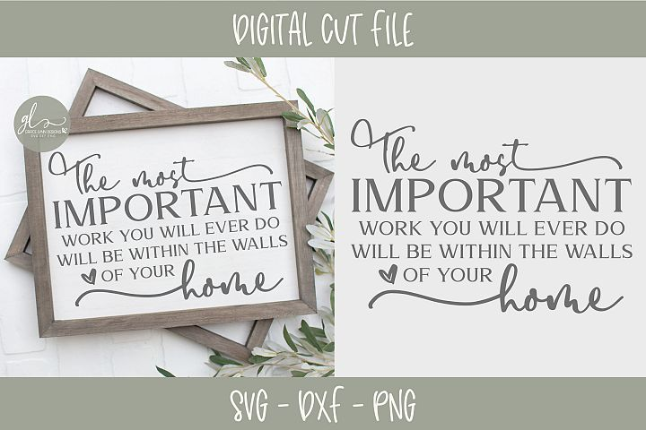 The Most Important Work You Will Ever Do - SVG Cut File