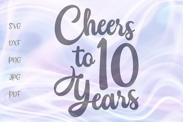 Cheers to Ten Years 10th Birthday anniversary Sign Cut File