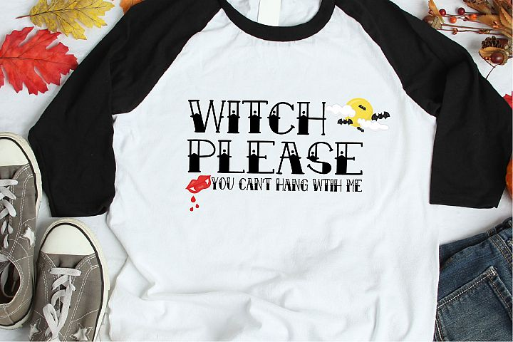 Witch Please You Cant Hang With Me SVG, Halloween File