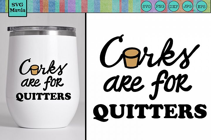 Corks are for Quitters Funny Wine Glass SVG File, Wine SVG
