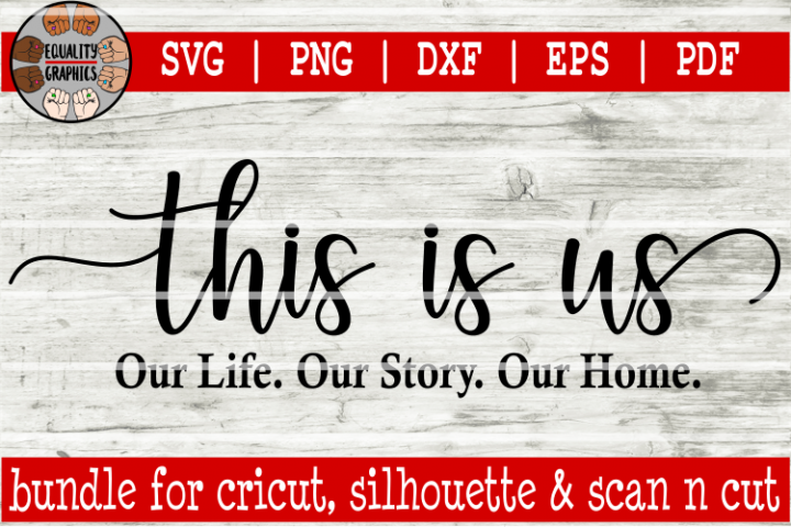 This is Us Our Life Out Story Our Home SVG | DXF | EPS | PDF